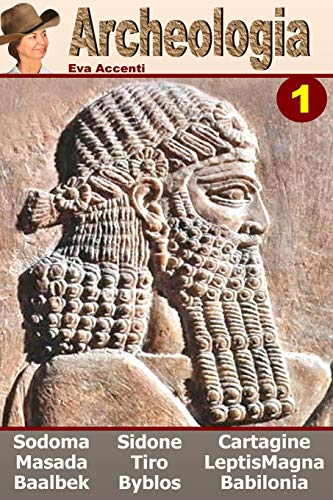 Archeologia 1 - Ten Ancient Cities: Baalbek, Babilonia, Byblos, Cartagine, Gomorra, Leptis Magna, Masada, Sidone, Sodoma, Tiro (Panoramica città archeologiche) (Volume 1) (Italian Edition)