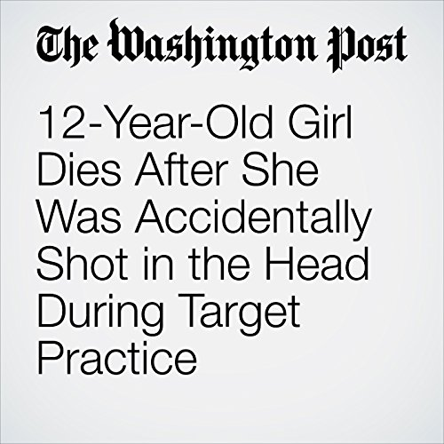 12-Year-Old Girl Dies After She Was Accidentally Shot in the Head During Target Practice copertina
