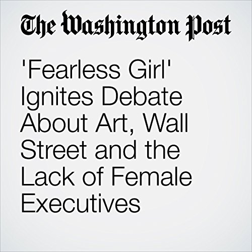 'Fearless Girl' Ignites Debate About Art, Wall Street and the Lack of Female Executives copertina