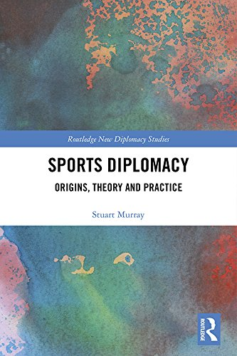 Sports Diplomacy: Origins, Theory and Practice (Routledge New Diplomacy Studies) (English Edition)
