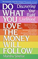 Do What You Love, The Money Will Follow: Discovering Your Right Livelihood by Marsha Sinetar(1989-03-04)