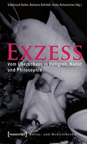 Exzess: Vom Überschuss in Religion, Kunst und Philosophie (Kultur- und Medientheorie)