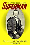 They Called Him Superman: The Life of T.W. Brents: Volume 1 (The Restoration Movement Library)