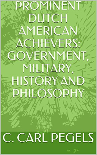 PROMINENT DUTCH AMERICAN ACHIEVERS: GOVERNMENT, MILITARY, HISTORY AND PHILOSOPHY (English Edition)