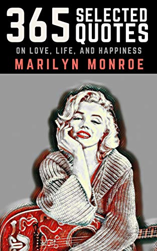 Marilyn Monroe: 365 Selected Quotes on Love, Life, and Happiness (English Edition)
