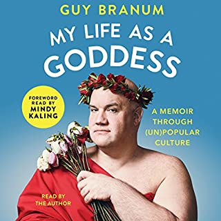 My Life as a Goddess     A Memoir through (Un)Popular Culture              By:                                                                                                                                 Guy Branum,                                                                                        Mindy Kaling - foreword                               Narrated by:                                                                                                                                 Guy Branum,                                                                                        Mindy Kaling - foreword                      Length: 9 hrs and 9 mins     484 ratings     Overall 4.7