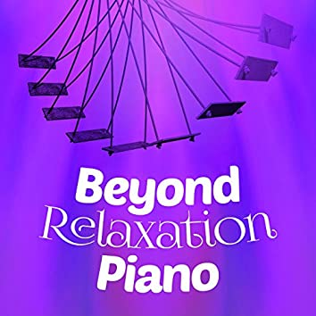Beyond Relaxation: Piano