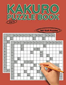 """Kakuro Puzzle Book: 160 15x11 Puzzles to Solve, Great for Kids, Teens, Adults & Seniors, Logic Brain Games, Stress Relief & Relaxation, 8.5"""" x 11"""""""