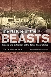 The Nature of the Beasts: Empire and Exhibition at the Tokyo Imperial Zoo (Asia: Local Studies/Global Themes) by Ian Jared...