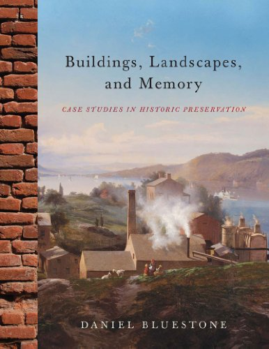 Compare Textbook Prices for Buildings, Landscapes, and Memory: Case Studies in Historic Preservation Illustrated Edition ISBN 9780393733181 by Bluestone, Daniel