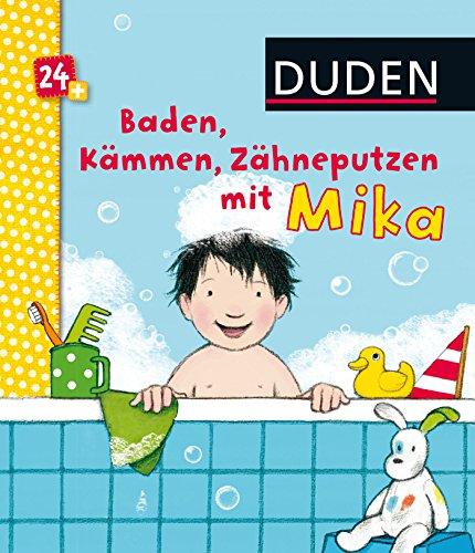 Duden 24+: Baden, Kämmen, Zähneputzen mit Mika: ab 24 Monaten (DUDEN Pappbilderbücher 24+ Monate)