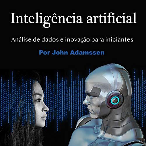 Inteligência artificial: Análise de dados e inovação para iniciantes [Artificial Intelligence: Data Analysis and Innovation for Beginners] cover art