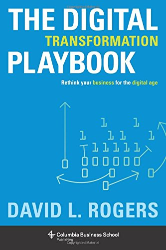 Compare Textbook Prices for The Digital Transformation Playbook: Rethink Your Business for the Digital Age Columbia Business School Publishing Illustrated Edition ISBN 9780231175449 by Rogers, David