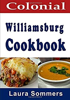 Colonial Williamsburg Cookbook: Recipes from Virginia and the American Colonies (Cooking Around the World) (Volume 12)
