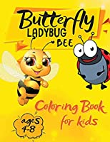 Butterfly Ladybug Bee Coloring Book for Kids Ages 4-8: Super Cool and Cute Bee's, Butterflies and Ladybugs for Young Kids. Fun Children's Book for Toddlers Boys and Girls.