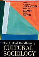 The Oxford Handbook of Cultural Sociology (Oxford Handbooks)