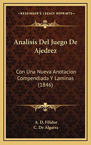 Analisis del Juego de Ajedrez: Con Una Nueva Anotacion Compendiada Y Laminas (1846)
