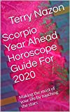 Scorpio Year Ahead Horoscope Guide For 2020: Making the most of your life by touching the stars (2020 Horoscope Guide Book 8)