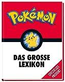 Pokémon: Das große Lexikon: Mehr als 300 Seiten geballtes Wissen - für alle kleinen und großen...