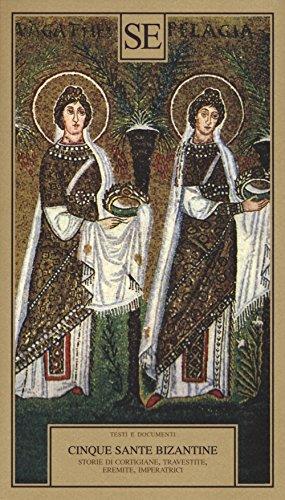 Cinque sante bizantine. Storie di cortigiane, travestite, eremite, imperatrici