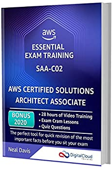 AWS Certified Solutions Architect Associate - Essential Exam Training SAA-C02: BONUS: In-depth Video Course with 28h of guided Hands-on Lectures, Exam Cram Lessons and Quiz Questions by [Neal Davis]