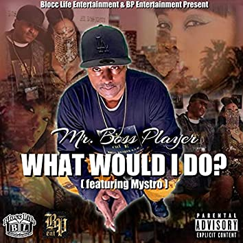 What Would I Do? (feat. Mystro)