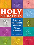 Holy Moments: Activities for Teaching Children About Worship