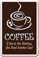 Coffee IF You're NOT Shaking You Need Another Cup Aluminum Sign Shop House   Indoor/Outdoor   18