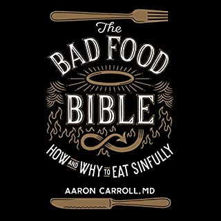 The Bad Food Bible     How and Why to Eat Sinfully              Written by:                                                                                                                                 Aaron Carroll MD                               Narrated by:                                                                                                                                 Jeff Cummings,                                                                                        Kate Rudd                      Length: 7 hrs and 9 mins     7 ratings     Overall 5.0
