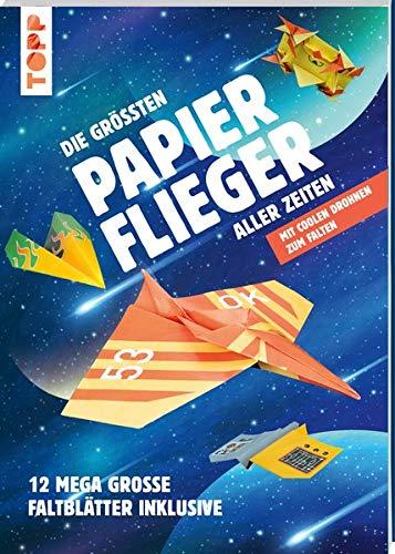 Die größten Papierflieger aller Zeiten: Mit coolen Drohnen zum Falten. 12 mega-große Faltblätter inklusive