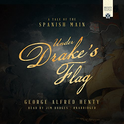 Under Drake's Flag     A Tale of the Spanish Main              By:                                                                                                                                 George Alfred Henty                               Narrated by:                                                                                                                                 Jim Hodges                      Length: 10 hrs and 11 mins     3 ratings     Overall 5.0