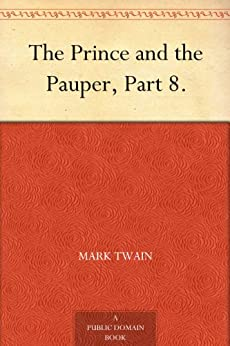 The Prince and the Pauper, Part 8. by [Mark Twain]