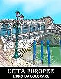 Città Europee Libro da Colorare: Paesaggi Urbani delle Città Europee - Progetti di Architettura per Alleviare lo Stress e Rilassarsi