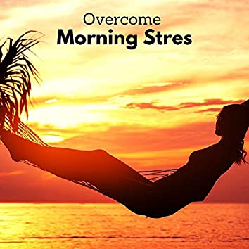 Overcome Morning Stress - Meditation of Calm and Positive Mood & Relaxing Nature Playlist Music