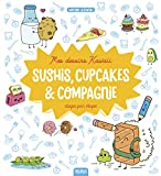 Mes dessins kawaï - Sushis, cupcakes & compagnie étape par étape