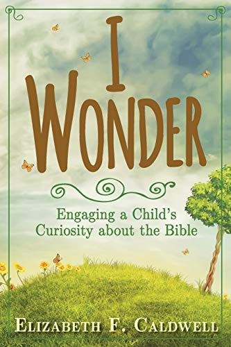 Compare Textbook Prices for I Wonder: Engaging a Child's Curiosity about the Bible  ISBN 9781426799921 by Caldwell, Elizabeth