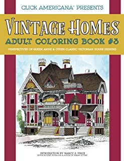 Vintage Homes: Adult Coloring Book: Perspectives of Queen Anne & Other Classic Victorian House Designs (Vintage Homes: Adult Coloring Books) (Volume 3)