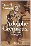 Adolphe Crémieux - L'oublié de la gloire