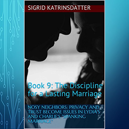 "Nosy Neighbors: Privacy and Trust Become Issues in Lydia's and Charlie's ""Spanking Marriage"": Book 9: The Discipline for a Lasting Marriage Series cover art"