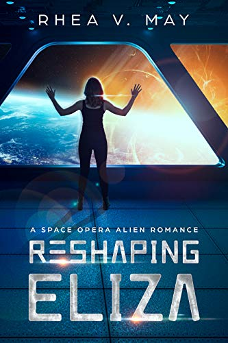 Reshaping Eliza: A Space Opera Alien Romance (Interstellar Hereafter Book 1)