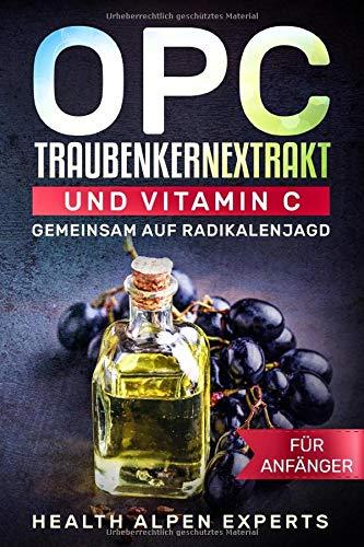OPC Traubenkernextrakt und Vitamin C für Anfänger: Gemeinsam auf Radikalenjagd Anwendung, Wirkung, Nebenwirkung, Studien, Vitamine, Mineralstoffe, Erfahrungsberichte und wo kaufen?
