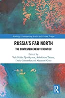 Russia's Far North: The Contested Energy Frontier (Routledge Contemporary Russia and Eastern Europe Series)