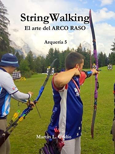 StringWalking: El arte del ARCO RASO (Arqueria nº 5)