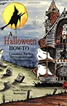 Halloween How-To, A: Costumes, Parties, Decorations, and Destinations