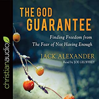 The God Guarantee     Finding Freedom from the Fear of Not Having Enough              By:                                                                                                                                 Jack Alexander                               Narrated by:                                                                                                                                 Joe Geoffrey                      Length: 5 hrs and 15 mins     13 ratings     Overall 4.8