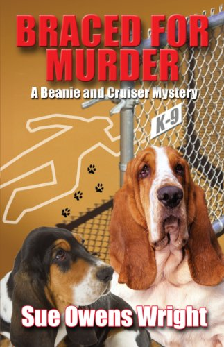Braced for Murder: Introducing Calamity, Cruiser's Canine Partner in Crime (Beanie and Cruiser Mysteries)
