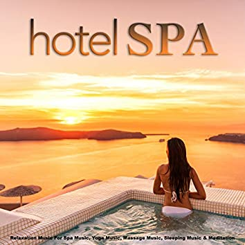 Hotel Spa: Relaxation Music For Spa Music, Yoga Music, Massage Music, Sleeping Music & Meditation