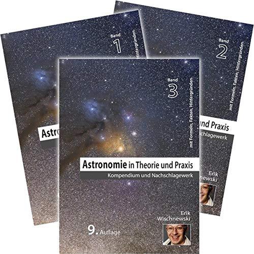 Astronomie in Theorie und Praxis: Kompendium & Nachschlagewerk (3 Bd.): Kompendium & Nachschlagewerk. 3 Bände