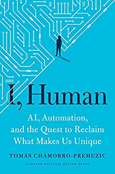 I, Human: AI, Automation, and the Quest to Reclaim What Makes Us Unique by [Tomas Chamorro-Premuzic]