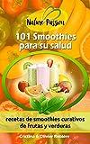 101 Smoothies para su salud: recetas de smoothies curativos de frutas y verduras